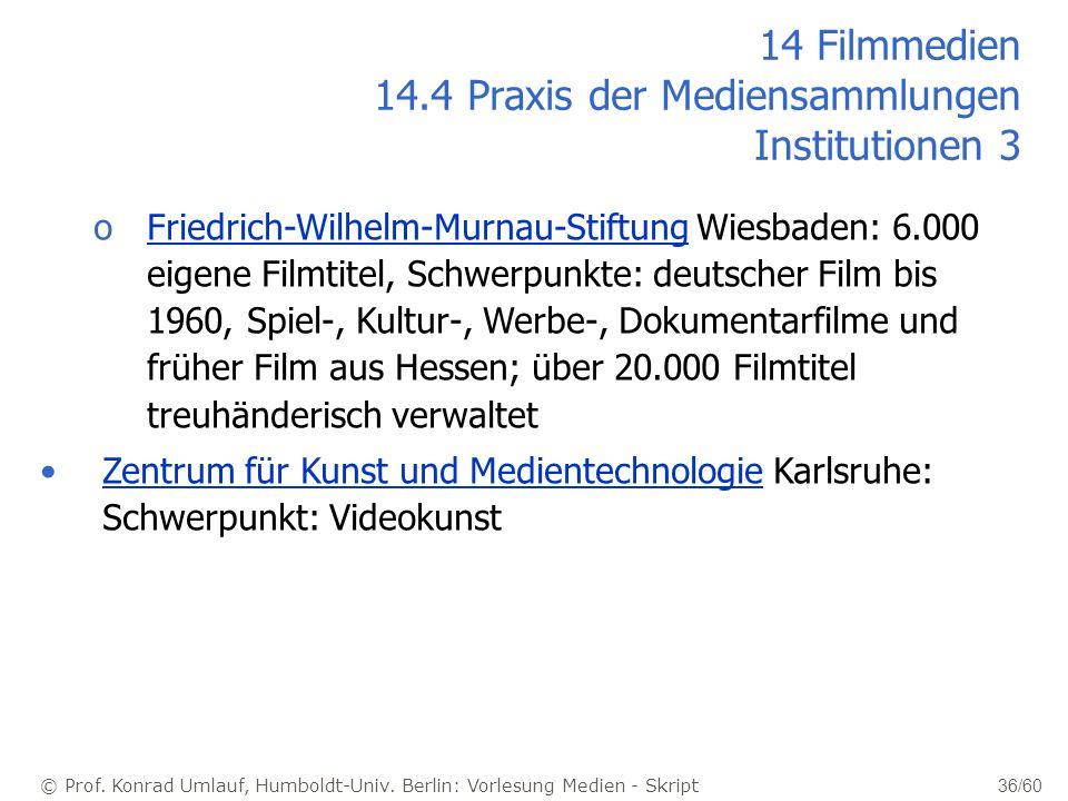 © Prof. Konrad Umlauf, Humboldt-Univ. Berlin: Vorlesung Medien - Skript 36/60 14 Filmmedien 14.4 Praxis der Mediensammlungen Institutionen 3 oFriedric