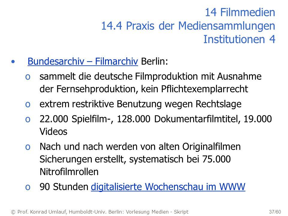 © Prof. Konrad Umlauf, Humboldt-Univ. Berlin: Vorlesung Medien - Skript 37/60 14 Filmmedien 14.4 Praxis der Mediensammlungen Institutionen 4 Bundesarc