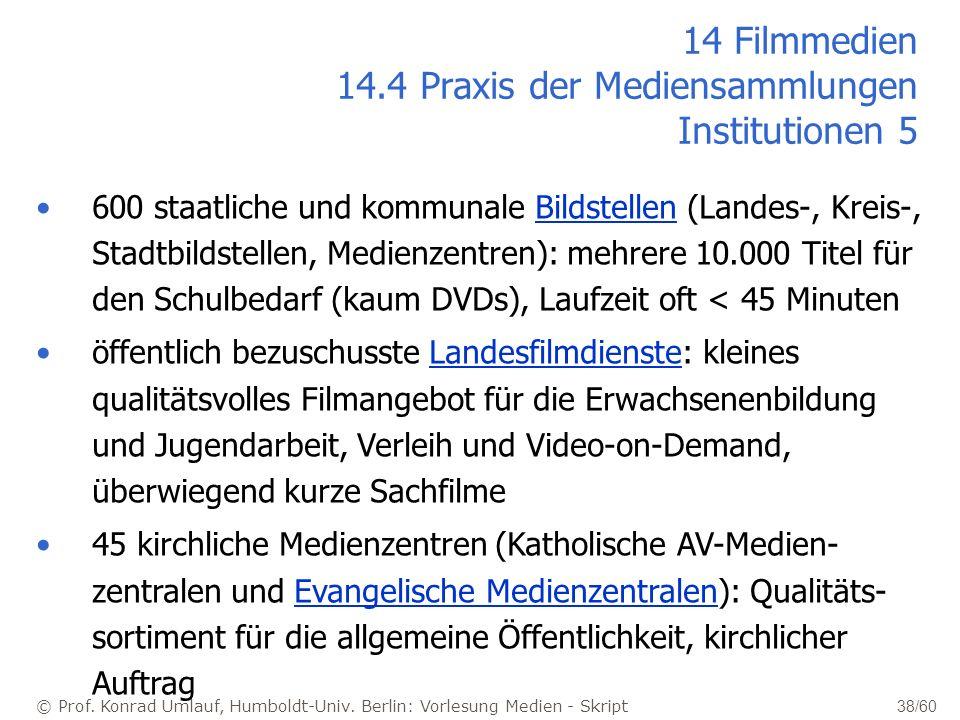 © Prof. Konrad Umlauf, Humboldt-Univ. Berlin: Vorlesung Medien - Skript 38/60 14 Filmmedien 14.4 Praxis der Mediensammlungen Institutionen 5 600 staat