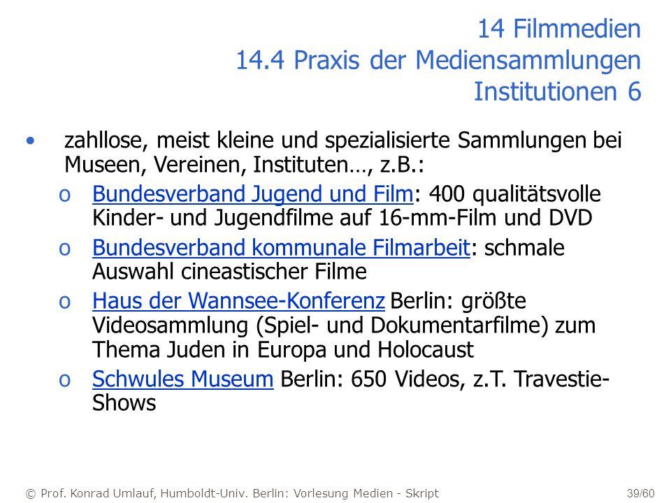 © Prof. Konrad Umlauf, Humboldt-Univ. Berlin: Vorlesung Medien - Skript 39/60 14 Filmmedien 14.4 Praxis der Mediensammlungen Institutionen 6 zahllose,