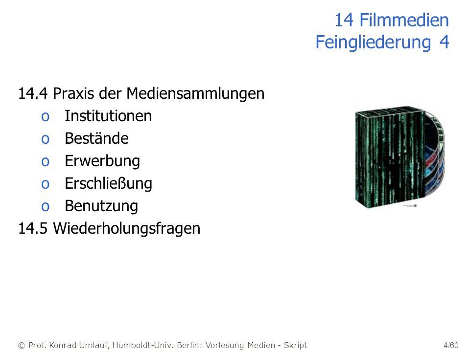 © Prof. Konrad Umlauf, Humboldt-Univ. Berlin: Vorlesung Medien - Skript 4/60 14 Filmmedien Feingliederung 4 14.4 Praxis der Mediensammlungen oInstitut