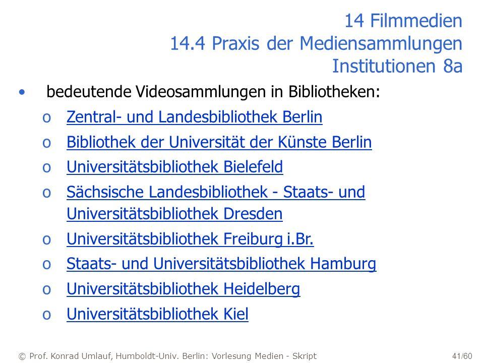 © Prof. Konrad Umlauf, Humboldt-Univ. Berlin: Vorlesung Medien - Skript 41/60 14 Filmmedien 14.4 Praxis der Mediensammlungen Institutionen 8a bedeuten