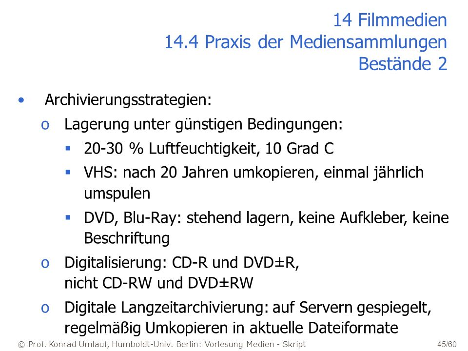 © Prof. Konrad Umlauf, Humboldt-Univ. Berlin: Vorlesung Medien - Skript 45/60 14 Filmmedien 14.4 Praxis der Mediensammlungen Bestände 2 Archivierungss