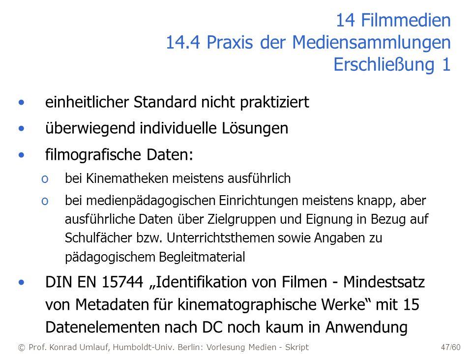 © Prof. Konrad Umlauf, Humboldt-Univ. Berlin: Vorlesung Medien - Skript 47/60 einheitlicher Standard nicht praktiziert überwiegend individuelle Lösung