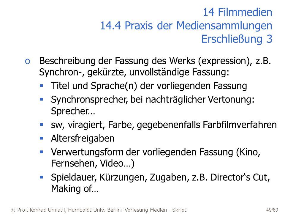 © Prof. Konrad Umlauf, Humboldt-Univ. Berlin: Vorlesung Medien - Skript 49/60 oBeschreibung der Fassung des Werks (expression), z.B. Synchron-, gekürz