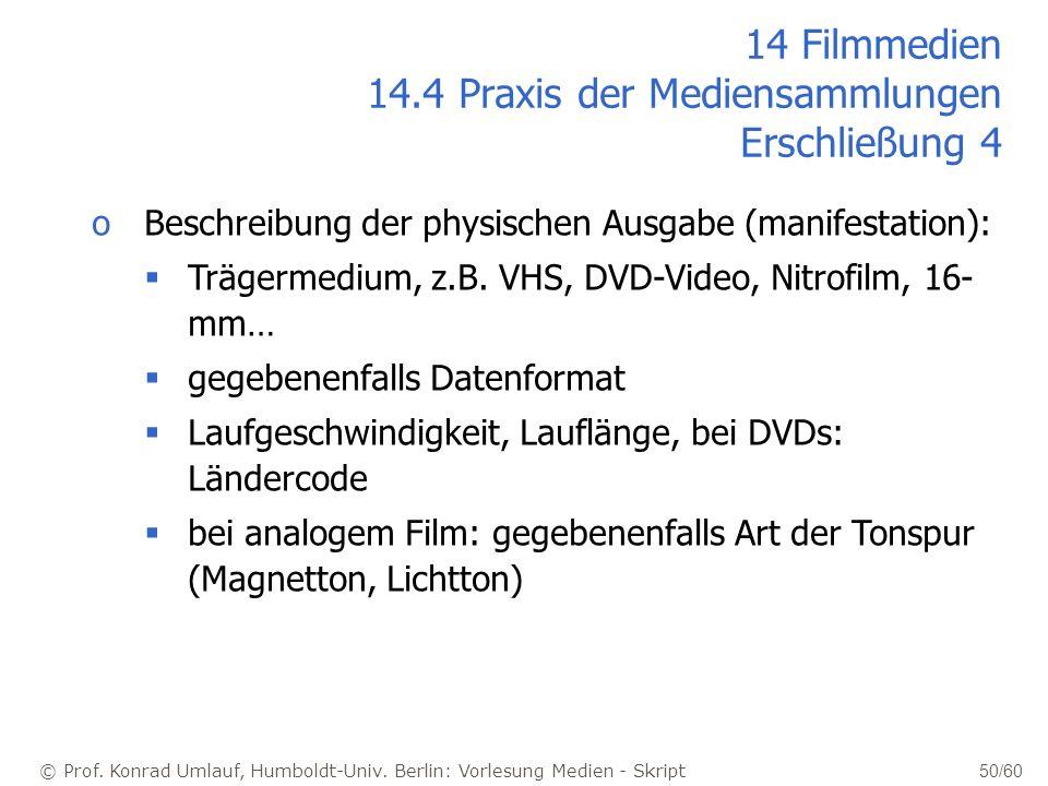 © Prof. Konrad Umlauf, Humboldt-Univ. Berlin: Vorlesung Medien - Skript 50/60 oBeschreibung der physischen Ausgabe (manifestation): Trägermedium, z.B.