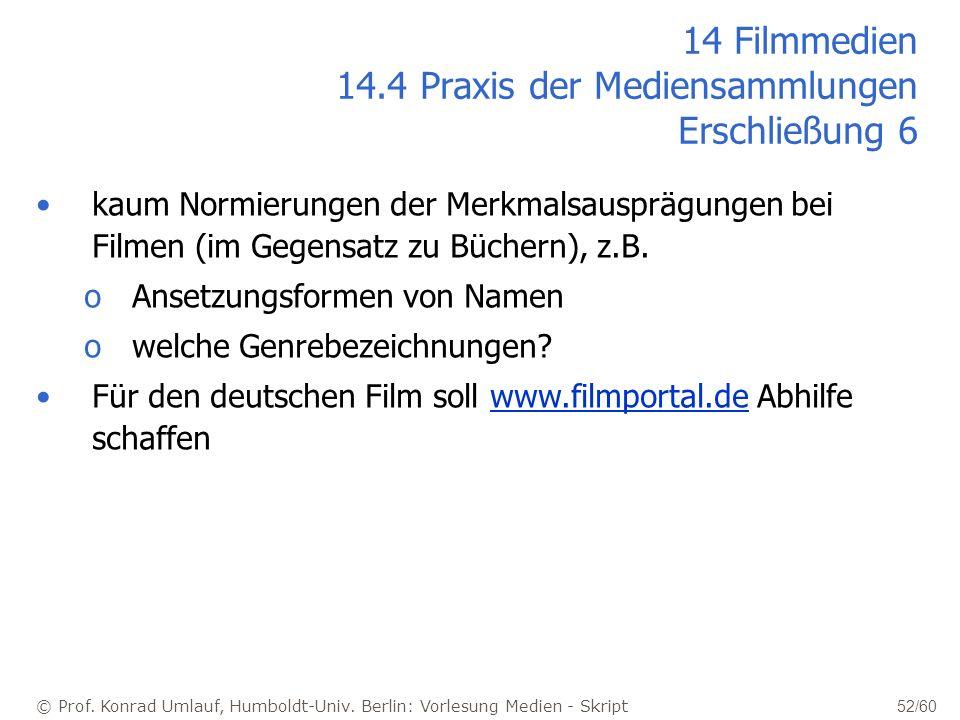© Prof. Konrad Umlauf, Humboldt-Univ. Berlin: Vorlesung Medien - Skript 52/60 kaum Normierungen der Merkmalsausprägungen bei Filmen (im Gegensatz zu B