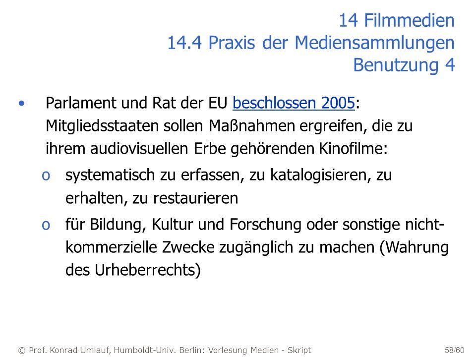 © Prof. Konrad Umlauf, Humboldt-Univ. Berlin: Vorlesung Medien - Skript 58/60 Parlament und Rat der EU beschlossen 2005: Mitgliedsstaaten sollen Maßna