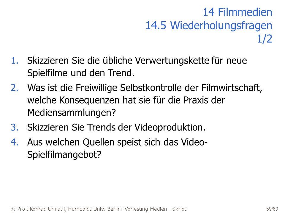 © Prof. Konrad Umlauf, Humboldt-Univ. Berlin: Vorlesung Medien - Skript 59/60 1.Skizzieren Sie die übliche Verwertungskette für neue Spielfilme und de