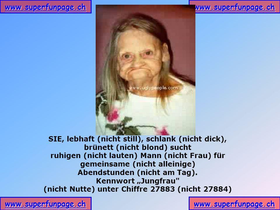 www.superfunpage.ch SIE, lebhaft (nicht still), schlank (nicht dick), brünett (nicht blond) sucht ruhigen (nicht lauten) Mann (nicht Frau) für gemeinsame (nicht alleinige) Abendstunden (nicht am Tag).