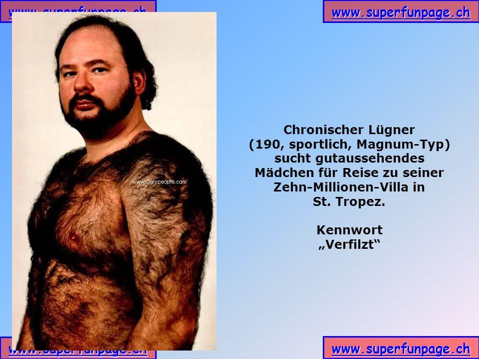 www.superfunpage.ch Chronischer Lügner (190, sportlich, Magnum-Typ) sucht gutaussehendes Mädchen für Reise zu seiner Zehn-Millionen-Villa in St.