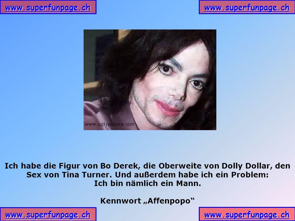 www.superfunpage.ch Ich habe die Figur von Bo Derek, die Oberweite von Dolly Dollar, den Sex von Tina Turner. Und außerdem habe ich ein Problem: Ich b