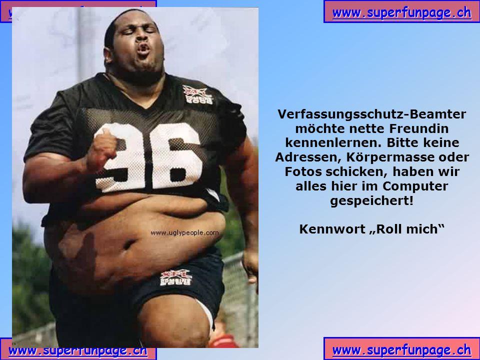 www.superfunpage.ch Verfassungsschutz-Beamter möchte nette Freundin kennenlernen. Bitte keine Adressen, Körpermasse oder Fotos schicken, haben wir all