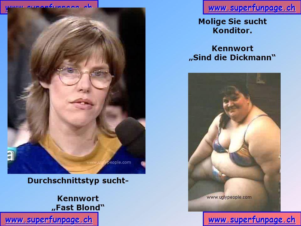 www.superfunpage.ch Durchschnittstyp sucht- Kennwort Fast Blond Molige Sie sucht Konditor. Kennwort Sind die Dickmann