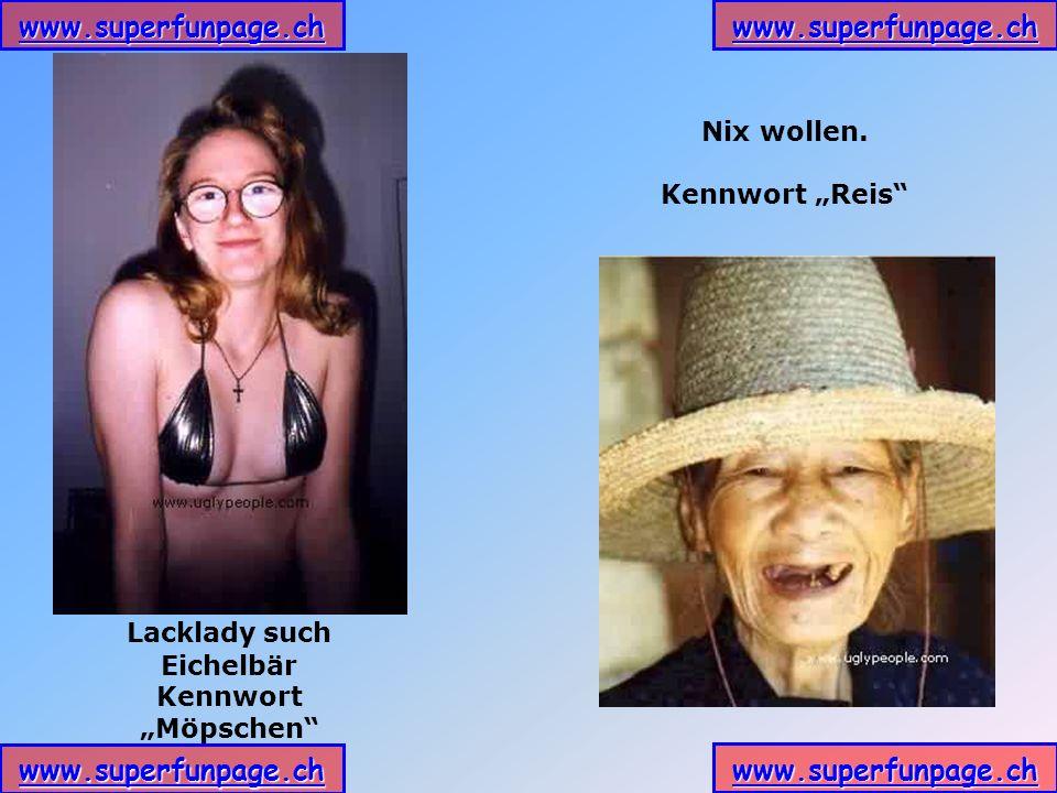 www.superfunpage.ch Lacklady such Eichelbär Kennwort Möpschen Nix wollen. Kennwort Reis