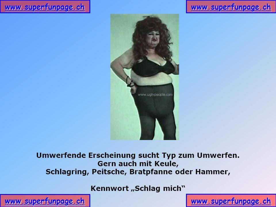 www.superfunpage.ch Umwerfende Erscheinung sucht Typ zum Umwerfen.