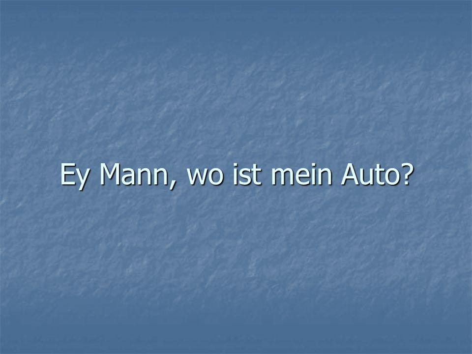 Ey Mann, wo ist mein Auto?