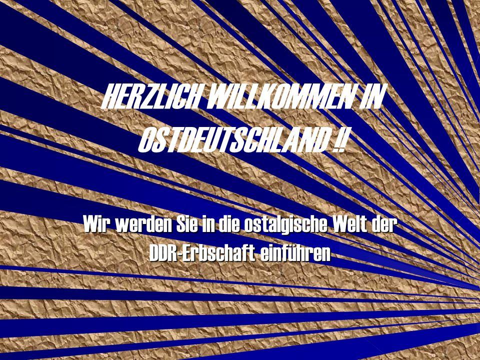 HERZLICH WILLKOMMEN IN OSTDEUTSCHLAND !! Wir werden Sie in die ostalgische Welt der DDR-Erbschaft einführen