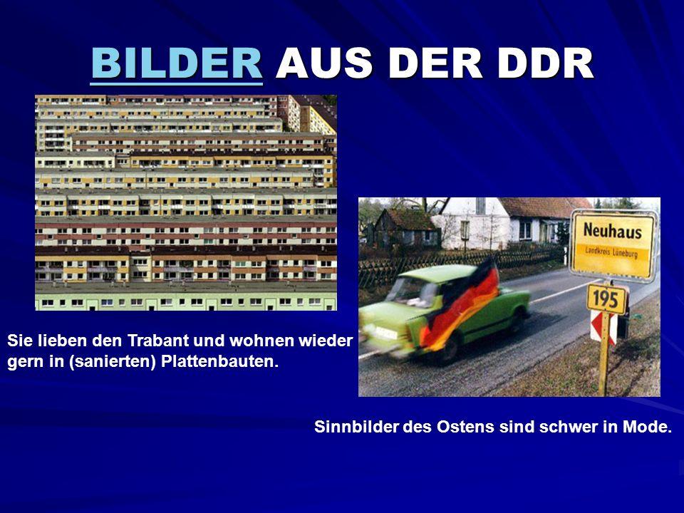BILDERBILDER AUS DER DDR BILDER Sie lieben den Trabant und wohnen wieder gern in (sanierten) Plattenbauten. Sinnbilder des Ostens sind schwer in Mode.