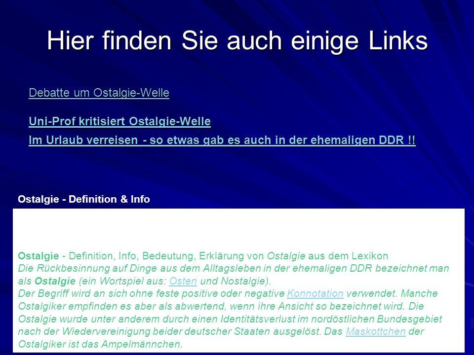 Hier finden Sie auch einige Links Debatte um Ostalgie-Welle Debatte um Ostalgie-Welle Uni-Prof kritisiert Ostalgie-Welle Uni-Prof kritisiert Ostalgie-