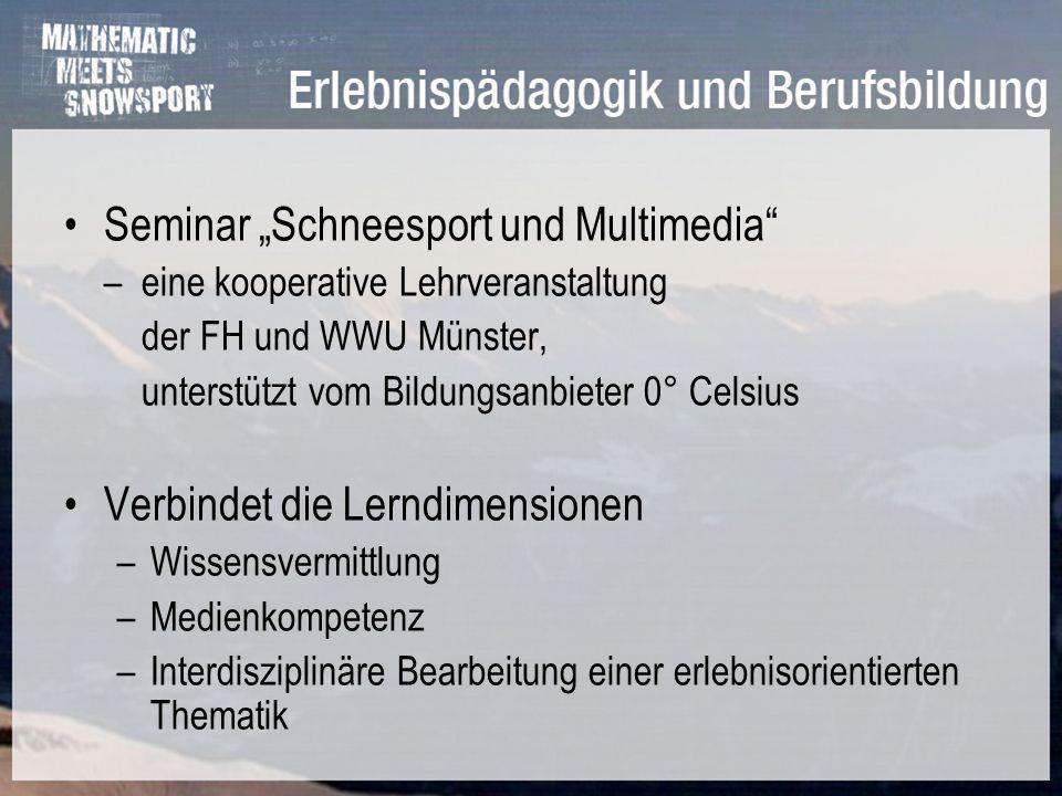 Seminar Schneesport und Multimedia – eine kooperative Lehrveranstaltung der FH und WWU Münster, unterstützt vom Bildungsanbieter 0° Celsius Verbindet die Lerndimensionen –Wissensvermittlung –Medienkompetenz –Interdisziplinäre Bearbeitung einer erlebnisorientierten Thematik