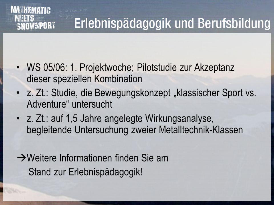 WS 05/06: 1. Projektwoche; Pilotstudie zur Akzeptanz dieser speziellen Kombination z. Zt.: Studie, die Bewegungskonzept klassischer Sport vs. Adventur