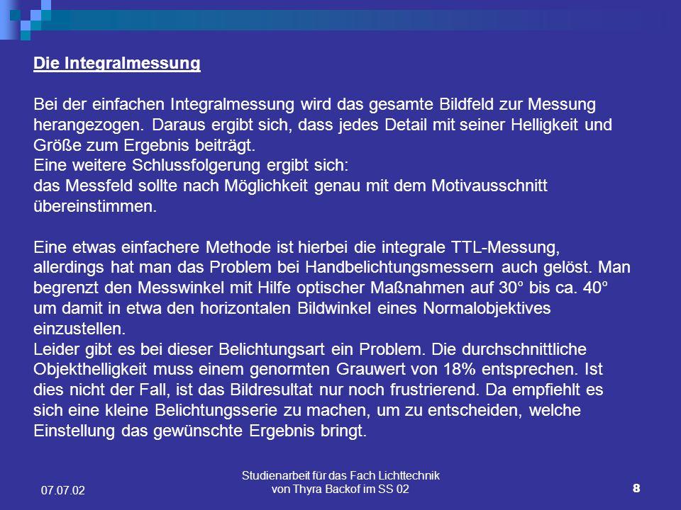 Studienarbeit für das Fach Lichttechnik von Thyra Backof im SS 0219 07.07.02 TTL - Messung Bei der TTL-Messung wird nur jener Lichtanteil gemessen, der auch wirklich auf den Film gelangt.