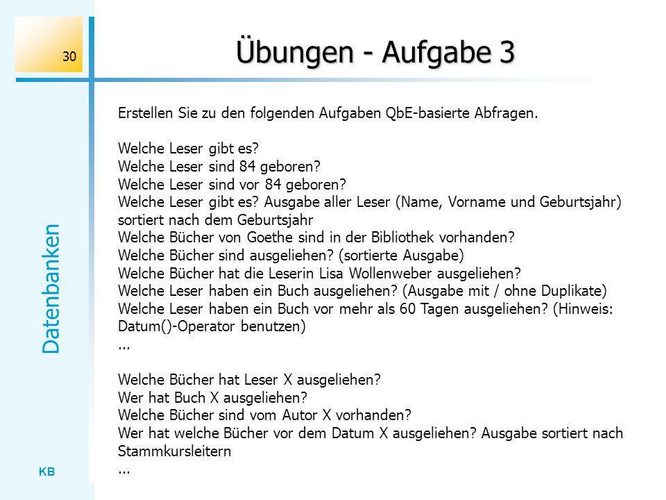 KB Datenbanken 30 Übungen - Aufgabe 3 Erstellen Sie zu den folgenden Aufgaben QbE-basierte Abfragen. Welche Leser gibt es? Welche Leser sind 84 gebore