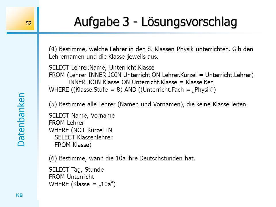 KB Datenbanken 52 Aufgabe 3 - Lösungsvorschlag (4) Bestimme, welche Lehrer in den 8. Klassen Physik unterrichten. Gib den Lehrernamen und die Klasse j