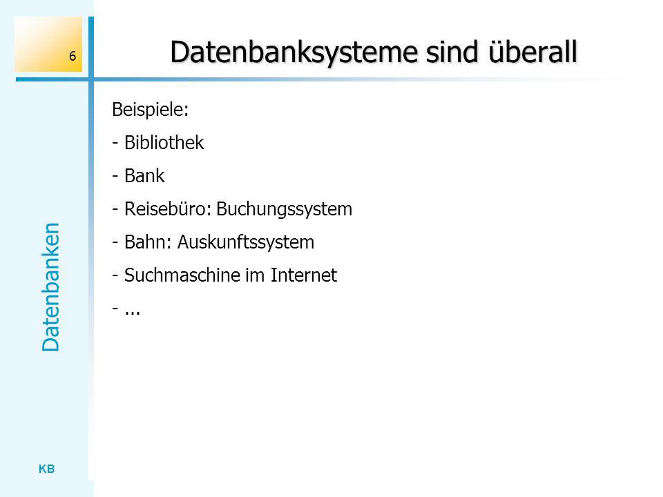 KB Datenbanken 37 SQL - Semantik SELECT...// Attribute der erzeugten Tabelle FROM...// Tabelle, aus der die Daten stammen [WHERE...]// Bedingung, die die Datensätze erfüllen müssen [GROUP BY...]// Partitionierung in Gruppen [HAVING...]// Auswahl von Gruppen Informelle Beschreibung der Bedeutung: Formale Beschreibung der Bedeutung: Objekte: Relationen Operationen: erzeugen aus Relationen neue Relationen Relationenalgebra