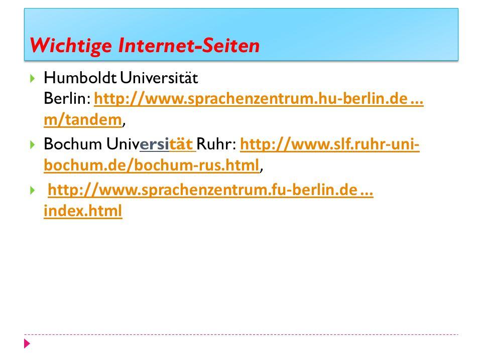 Wichtige Internet-Seiten Humboldt Universität Berlin: http://www.sprachenzentrum.hu-berlin.de... m/tandem,http://www.sprachenzentrum.hu-berlin.de... m