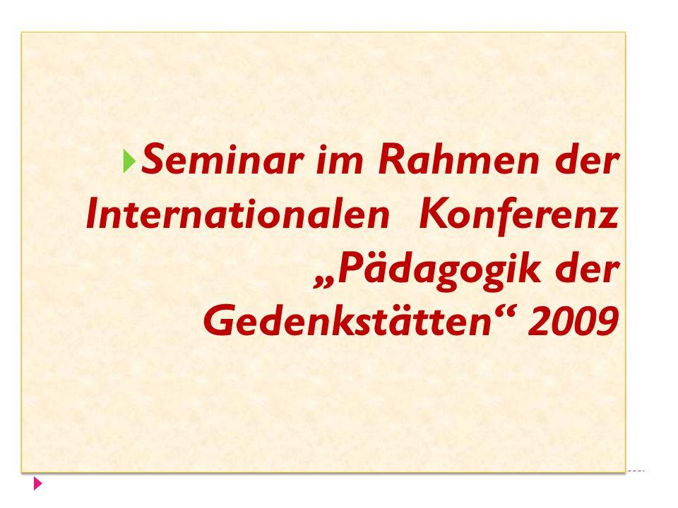 Seminar im Rahmen der Internationalen Konferenz Pädagogik der Gedenkstätten 2009
