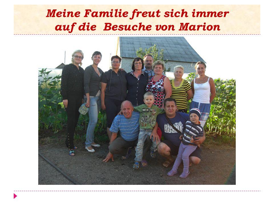 Meine Familie freut sich immer auf die Besuche von Marion
