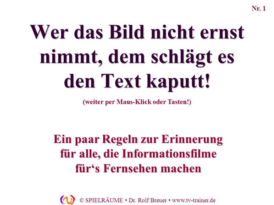 © SPIELRÄUME Dr. Rolf Breuer www.tv-trainer.de Ein paar Regeln zur Erinnerung für alle, die Informationsfilme fürs Fernsehen machen Wer das Bild nicht