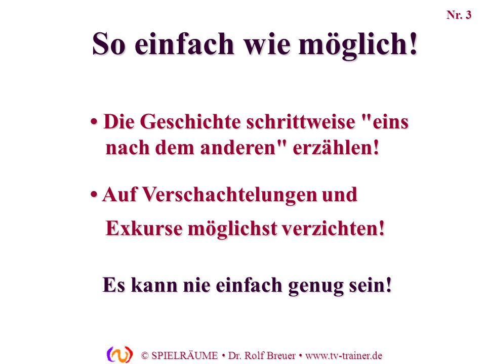 © SPIELRÄUME Dr.Rolf Breuer www.tv-trainer.de Die Geschichte muss wie von selbst fließen,...