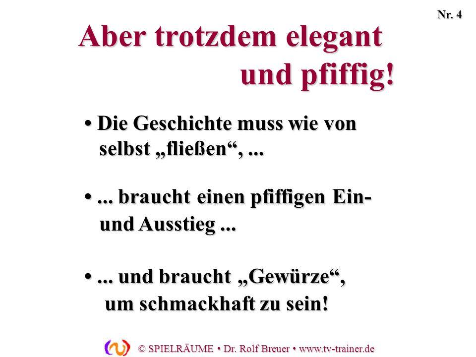© SPIELRÄUME Dr. Rolf Breuer www.tv-trainer.de Die Geschichte muss wie von selbst fließen,... Die Geschichte muss wie von selbst fließen,...... brauch