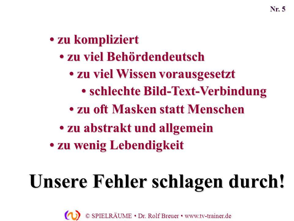 © SPIELRÄUME Dr. Rolf Breuer www.tv-trainer.de zu viel Wissen vorausgesetzt zu viel Wissen vorausgesetzt zu viel Behördendeutsch zu viel Behördendeuts