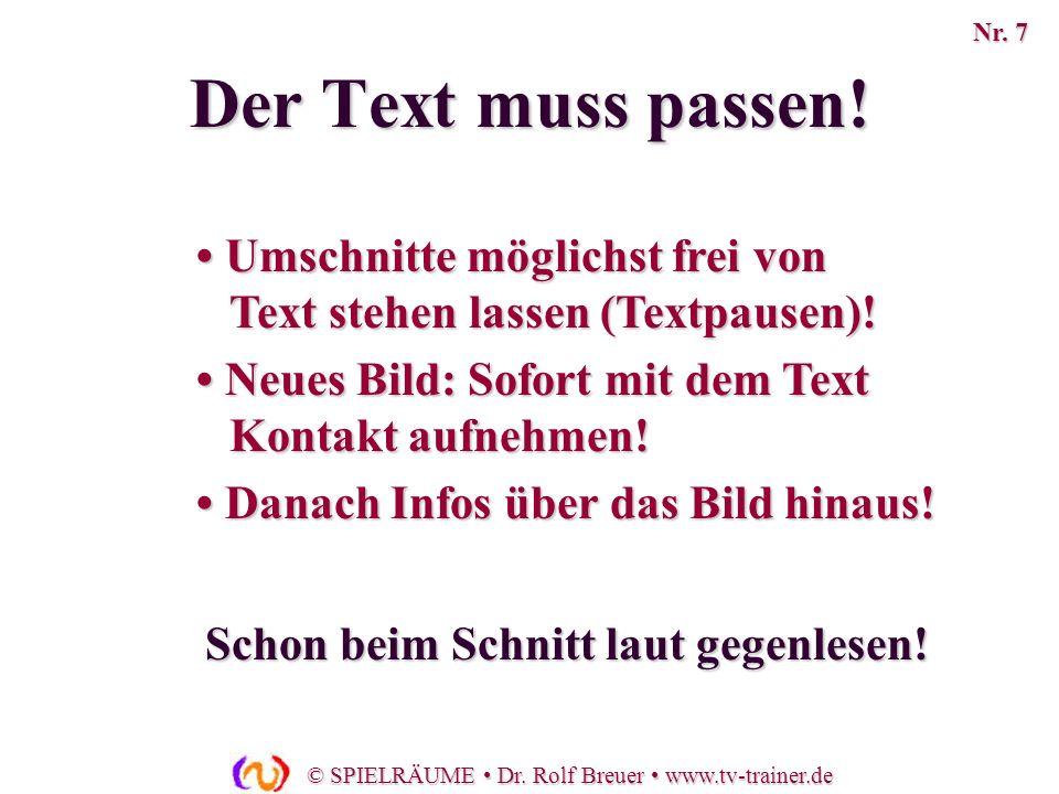 © SPIELRÄUME Dr. Rolf Breuer www.tv-trainer.de Umschnitte möglichst frei von Text stehen lassen (Textpausen)! Umschnitte möglichst frei von Text stehe