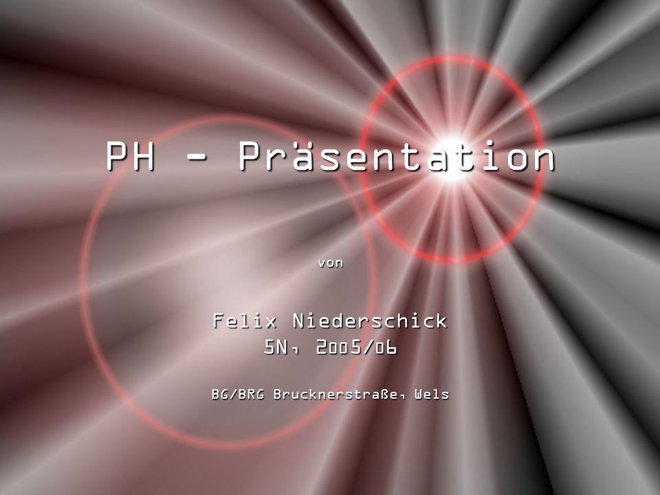 PH - Präsentation von Felix Niederschick 5N, 2 00 5/ 0 6 BG/BRG Brucknerstraße, Wels