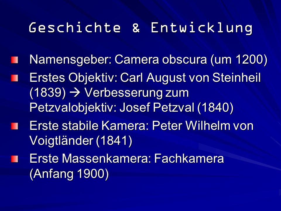 Geschichte & Entwicklung Namensgeber: Camera obscura (um 1200) Erstes Objektiv: Carl August von Steinheil (1839) Verbesserung zum Petzvalobjektiv: Jos