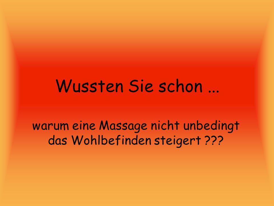 Wussten Sie schon... warum eine Massage nicht unbedingt das Wohlbefinden steigert ???