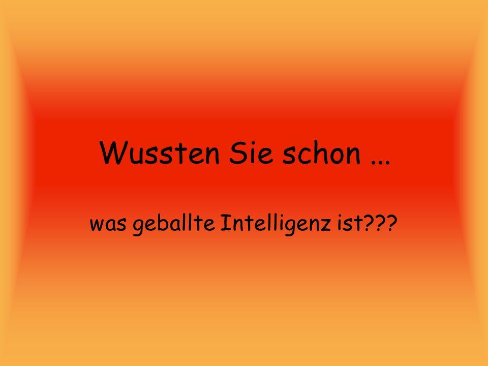 Wussten Sie schon... was geballte Intelligenz ist???