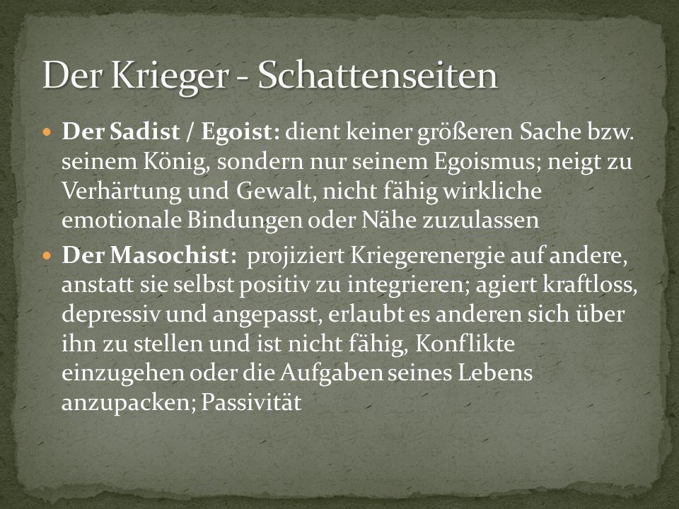 Der Sadist / Egoist: dient keiner größeren Sache bzw. seinem König, sondern nur seinem Egoismus; neigt zu Verhärtung und Gewalt, nicht fähig wirkliche