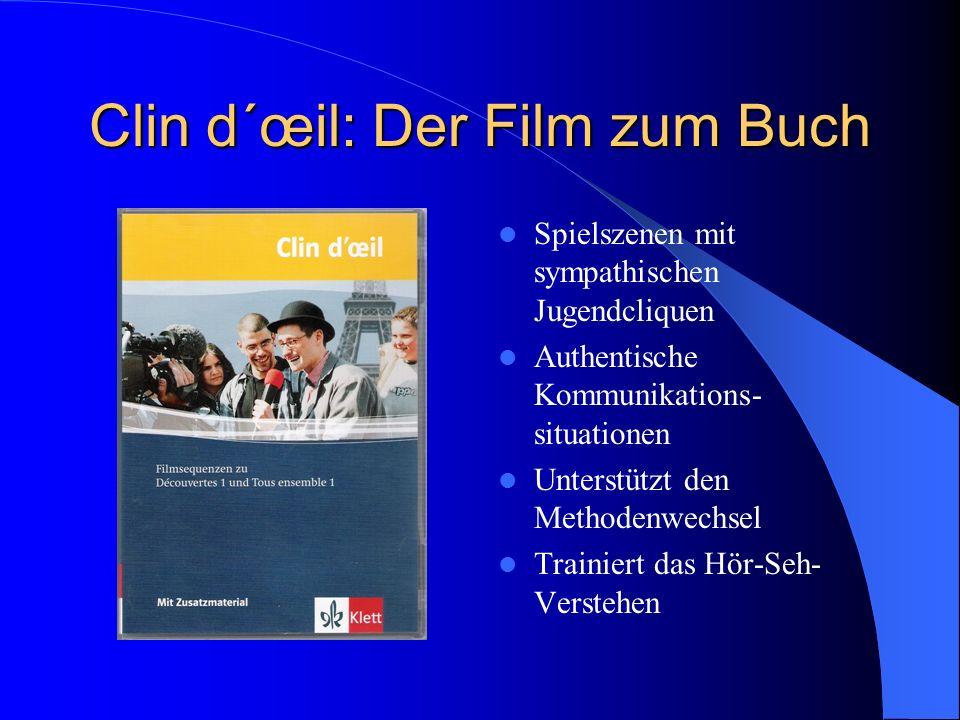 Clin d´œil: Der Film zum Buch Spielszenen mit sympathischen Jugendcliquen Authentische Kommunikations- situationen Unterstützt den Methodenwechsel Tra