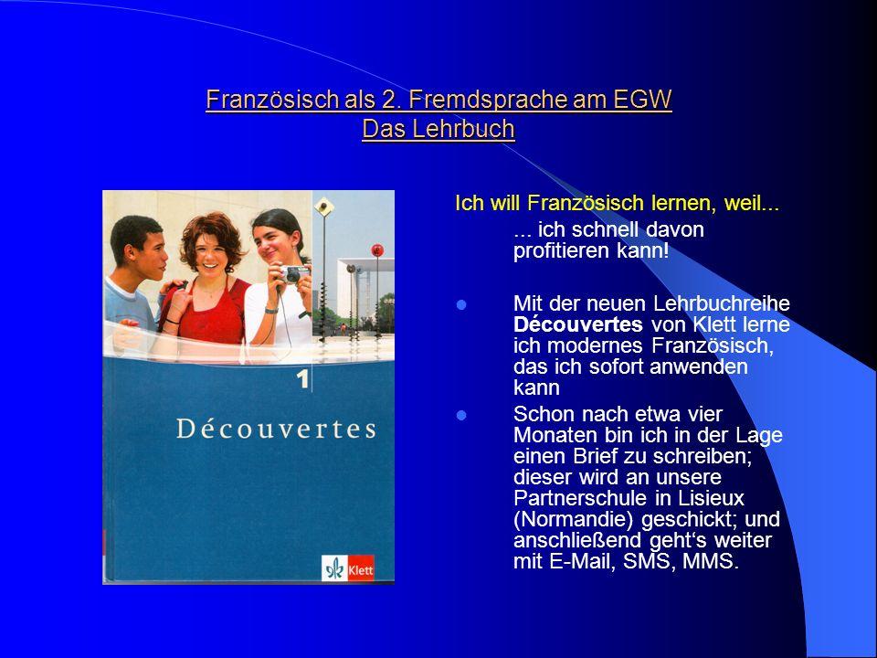 Französisch als 2. Fremdsprache am EGW Das Lehrbuch Ich will Französisch lernen, weil...... ich schnell davon profitieren kann! Mit der neuen Lehrbuch