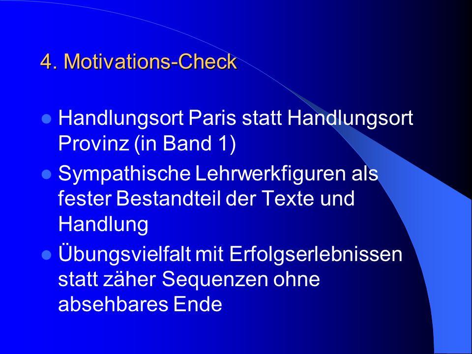 4. Motivations-Check Handlungsort Paris statt Handlungsort Provinz (in Band 1) Sympathische Lehrwerkfiguren als fester Bestandteil der Texte und Handl