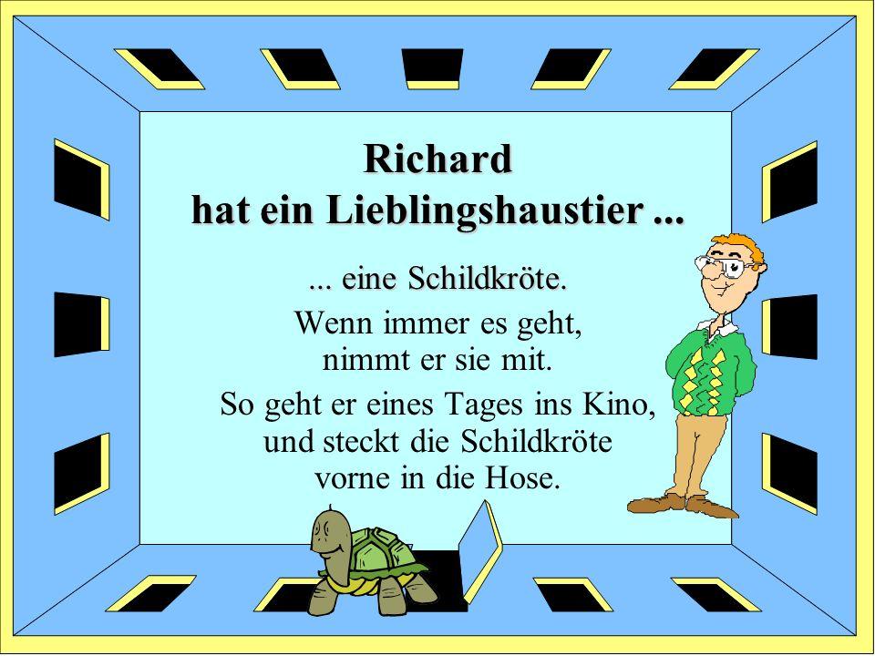 Richard hat ein Lieblingshaustier......eine Schildkröte.