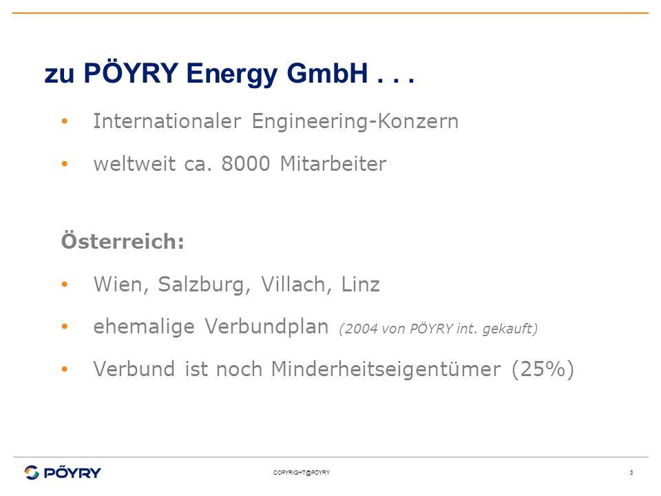 COPYRIGHT@PÖYRY3 zu PÖYRY Energy GmbH... Internationaler Engineering-Konzern weltweit ca. 8000 Mitarbeiter Österreich: Wien, Salzburg, Villach, Linz e