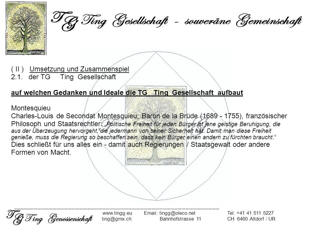 ( II ) Umsetzung und Zusammenspiel 2.1. der TG Ting Gesellschaft auf welchen Gedanken und Ideale die TG Ting Gesellschaft aufbaut Montesquieu Charles-