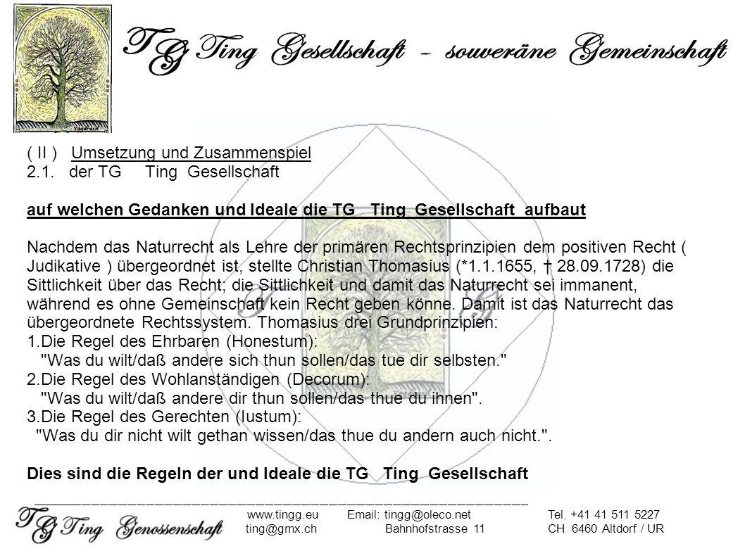 ( II ) Umsetzung und Zusammenspiel 2.1. der TG Ting Gesellschaft auf welchen Gedanken und Ideale die TG Ting Gesellschaft aufbaut Nachdem das Naturrec
